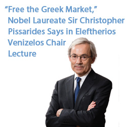 """Free the Greek Market,"" Nobel Laureate Sir Christopher Pissarides Says in Eleftherios   Venizelos Chair    Lecture"